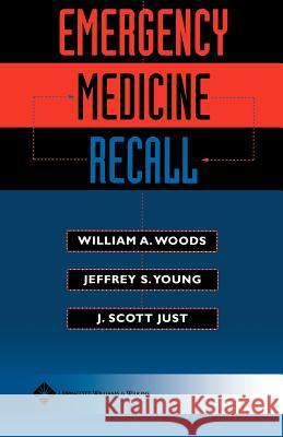 Emergency Medicine Recall William A. Woods J. Scott Just Jeffrey S. Young 9780683306101