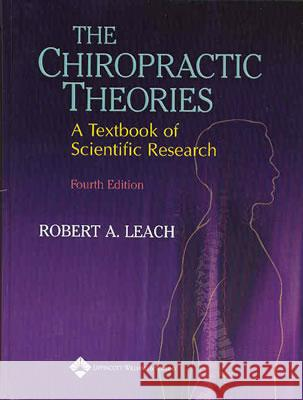The Chiropractic Theories : A Textbook of Scientific Research Robert A. Leach 9780683307474