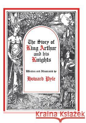 The Story of King Arthur and His Knights Howard Pyle 9780684148144