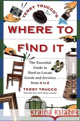 Terry Trucco's Where to Find It : The Essential Guide to Hard-to-Locate Goods and Services From A-Z Terry Trucco 9780684801650