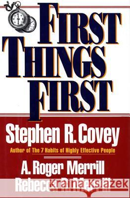 First Things First Stephen R. Covey Rebecca R. Merrill A. Roger Merrill 9780684802039