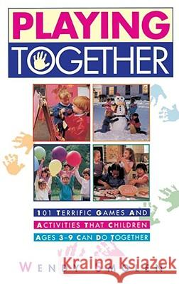 Playing Together : 101 Terrific Games and Activities That Children Ages Three to Nine Can Do Together Wendy Smolen 9780684802497