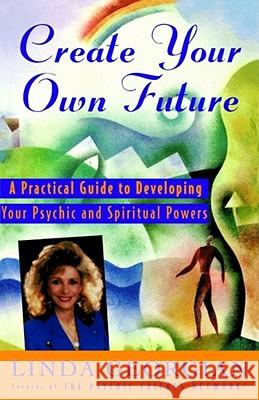 Create Your Own Future: A Practical Guide to Developing Your Psychic and Spiritual Powers Linda Georgian Taffy Gould McCallum 9780684810898