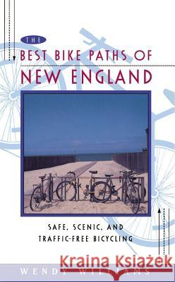 Best Bike Paths of New England : Safe, Scenic and Traffic-Free Bicycling Wendy Williams 9780684813998