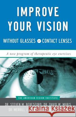 Improve Your Vision Without Glasses or Contact Lenses American Vision Institute                Steven M. Beresford Francis Young 9780684814384 Fireside Books