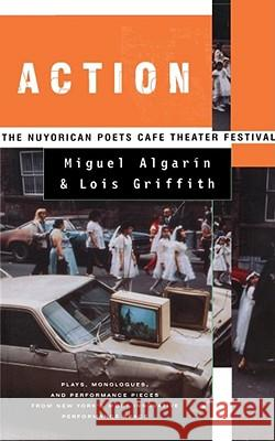 Action: The Nuyorican Poets Cafe Theater Festival Miguel Algarin Lois Griffith 9780684826110