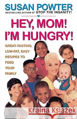Hey Mom! I'm Hungry!: Great-Tasting, Low-Fat, Easy Recipes to Feed Your Family Susan Powter 9780684833910