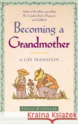 Becoming a Grandmother: A Life Transition Sheila Kitzinger 9780684835389