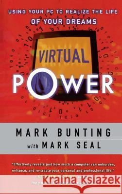 Virtual Power: Using Your PC to Realize the Life of Your Dreams Mark Bunting Mark Seal 9780684838533
