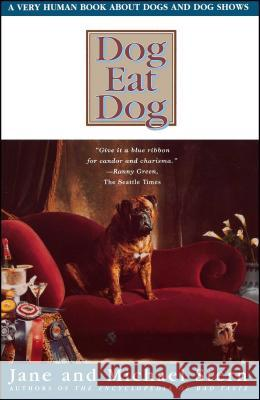 Dog Eat Dog: A Very Human Book about Dogs and Dog Shows Jane Stern Michael Stern 9780684838922 Fireside Books