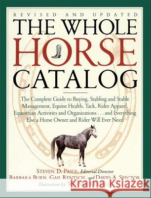 The Whole Horse Catalog : The Complete Guide to Buying, Stabling and Stable Management, Equine Health, Tack, Rider Apparel, Equestrian Activities and Organizations...and Everything Else a Horse Owner  Steven D. Price Werner Rentsch Gail Rentsch 9780684839950