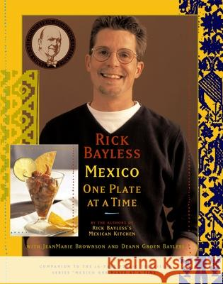 Mexico One Plate at a Time Rick Bayless Deann Groen Bayless Jeanmarie Brownson 9780684841861