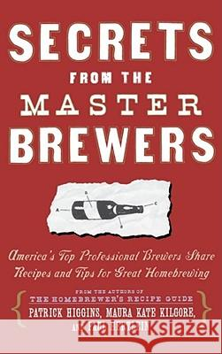 Secrets from the Master Brewers Patrick Higgins Kate Kilgore Paul Hertlein 9780684841908