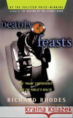 Deadly Feasts: Tracking the Secrets of a Terrifying New Plague Richard Rhodes 9780684844251