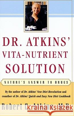 Dr. Atkins' Vita-Nutrient Solution: Nature's Answer to Drugs Robert C. Atkins 9780684844886