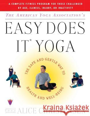 The American Yoga Associations Easy Does It Yoga: The Safe and Gentle Way to Health and Well Being Alice Christensen 9780684848907