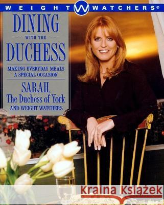 Dining with the Duchess: Making Everyday Meals a Special Occasion Sarah the Duchess of York                Duchess Of York Ferguson Sarah Ferguson 9780684852164