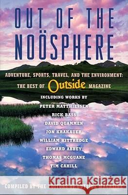 Out of the Noosphere : Adventure, Sports, Travel, and the Environment: The Best of Outside Magazine Outside Magazine                         Editors Outsid 9780684852331
