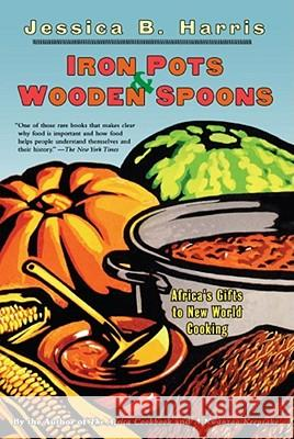 Iron Pots & Wooden Spoons: Africa's Gifts to New World Cooking Jessica Harris 9780684853260