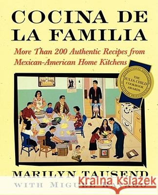 Cocina de la Familia: More Than 200 Authentic Recipes from Mexican-American Home Kitchens Marilyn Tausend Miguel Ravago 9780684855257 Fireside Books