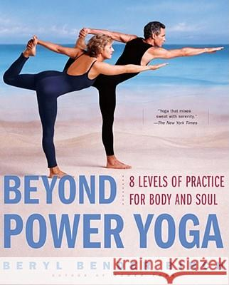 Beyond Power Yoga: 8 Levels of Practice for Body and Soul Beryl Bender Birch 9780684855264