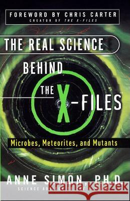 The Real Science Behind the X-Files: Microbes, Meteorites, and Mutants Anne Simon Chris Carter 9780684856186