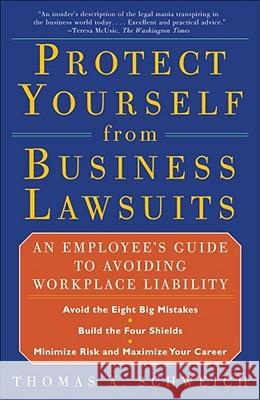 Protect from Business Lawsuits : An Employee's Guide to Avoiding Workplace Liability Thomas A. Schweich 9780684856551