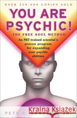 You Are Psychic!: The Free Soul Method Pete A., Jr. Sanders 9780684857046