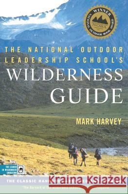 The National Outdoor Leadership School's Wilderness Guide: The Classic Handbook, Revised and Updated Mark Harvey 9780684859095