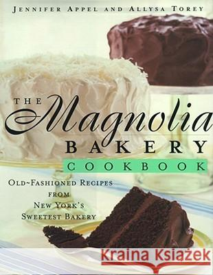 The Magnolia Bakery Cookbook: Magnolia Bakery Cookbook Jennifer Appel Allysa Torey Rita Maas 9780684859101