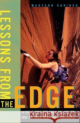 Lessons from the Edge : Extreme Athletes Show You How to Take on High Risk and Succeed Maryann Karinch David Brooks 9780684862156