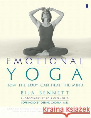 Emotional Yoga: How the Body Can Heal the Mind Bija Bennett Lois Greenfield Deepak Chopra 9780684862774