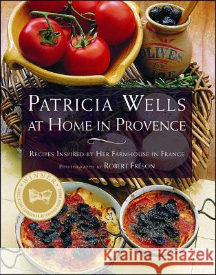 Patricia Wells at Home in Provence: Recipes Inspired by Her Farmhouse in France Patricia Wells Robert Freson Patricia Wells 9780684863283