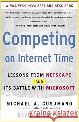 Competing on Internet Time: Lessons from Netscape and It's Battle with Microsoft Michael A. Cusumano David B. Yoffie 9780684863450