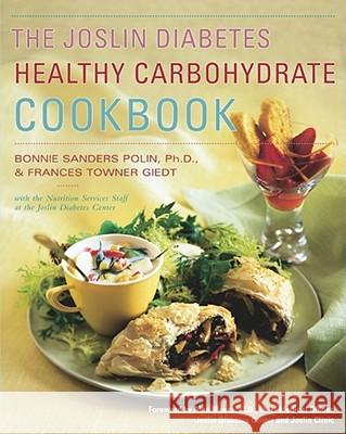 The Joslin Diabetes Healthy Carbohydrate Cookbook / Bonnie Sanders Polin and Frances Towner Giedt, with the Nutrition Services Staff at the Joslin Diabetes Center ; Foreword by Alan C. Moses Bonnie Sanders Polin Bonnie Sander Frances Towner Giedt 9780684864518