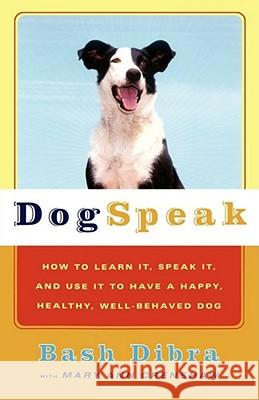 Dogspeak: How to Learn It, Speak It, and Use It to Have a Happy, Healthy, Well-Behaved Dog Bash Dibra Mary Ann Crenshaw Jose Dennis 9780684865485