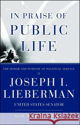 In Praise of Public Life: The Honor and Purpose of Political Science Joseph I. Lieberman Michael D'Orso 9780684867755 Simon & Schuster