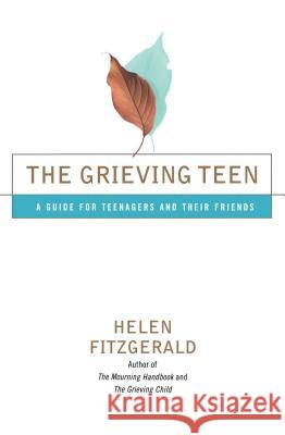 The Grieving Teen: A Guide for Teenagers and Their Friends Helen Fitzgerald 9780684868042