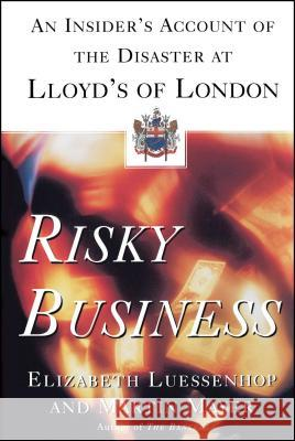 Risky Business: An Insider's Account of the Disaster at Lloyd's of London Martin Mayer Elizabeth Luessenhop 9780684870502