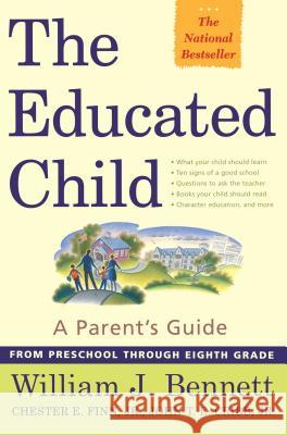 The Educated Child: A Parents Guide from Preschool Through Eighth Grade William J. Bennett Chester E., JR. Finn John T. E., Jr. Cribb 9780684872728