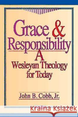 Grace and Responsibility : Wesleyan Theology for Today John B., Jr. Cobb 9780687007691