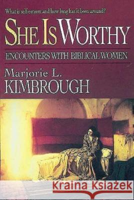 She Is Worthy: Encounters with Biblical Women Marjorie Kimbrough 9780687007905