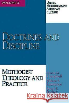 United Methodism and American Culture, Volume 3: Doctrines and Discipline: Methodist Theology and Practice Dennis M. Campbell Russell E. Richey William B. Lawrence 9780687021390