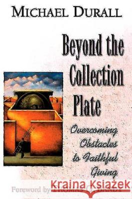 Beyond the Collection Plate : Overcoming Ostacles to Faithful Giving Michael Durall Thomas G. Bandy 9780687023158