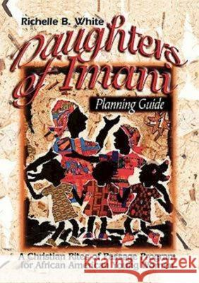 Daughters of Imani - Planning Guide : Christian Rites of Passage for African American Girls Richelle White 9780687024568