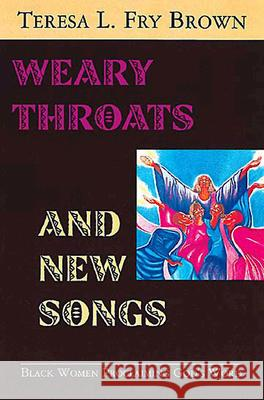 Weary Throats and New Songs: Black Women Proclaiming God's Word Teresa L. Fry Brown 9780687030132