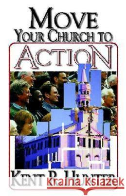 Move Your Church to Action Kent R. Hunter 9780687031344