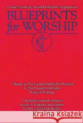Blueprints for Worship: A User's Guide for United Methodist Congregations Andy Langford 9780687033126