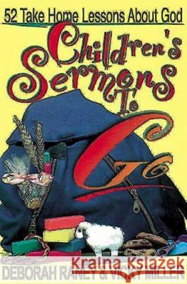 Children's Sermons to Go: 52 Take Home Lessons about God Deborah Raney Vicky Miller 9780687052578
