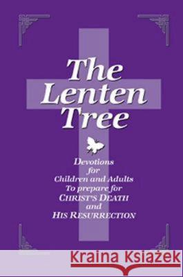 The Lenten Tree: Devotions for Children and Adults to Prepare for Christ's Death and His Resurrection Dean Lamber Smith 9780687062799